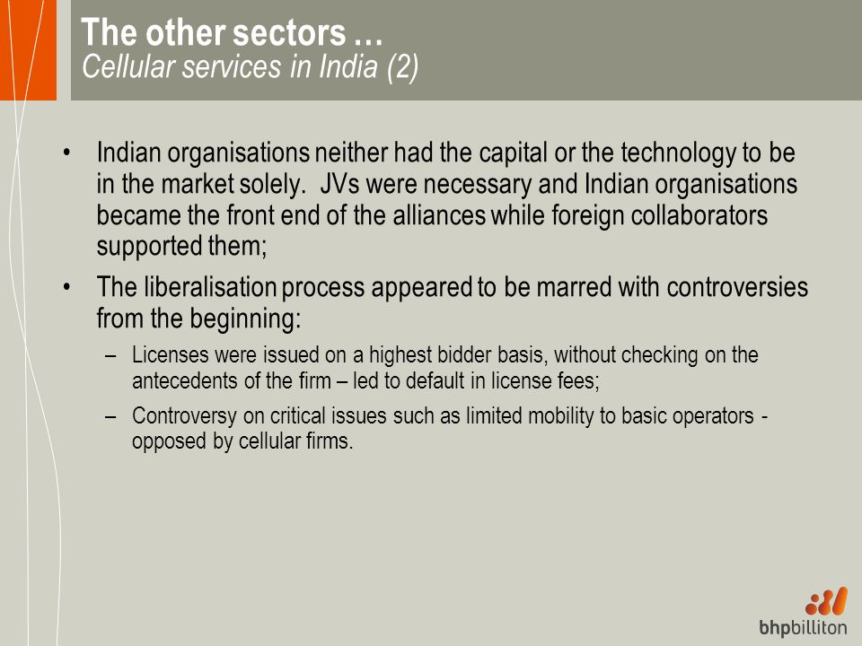 The other sectors … Cellular services in India (2) Indian organisations neither had the capital or the technology to be in the market solely. JVs were
