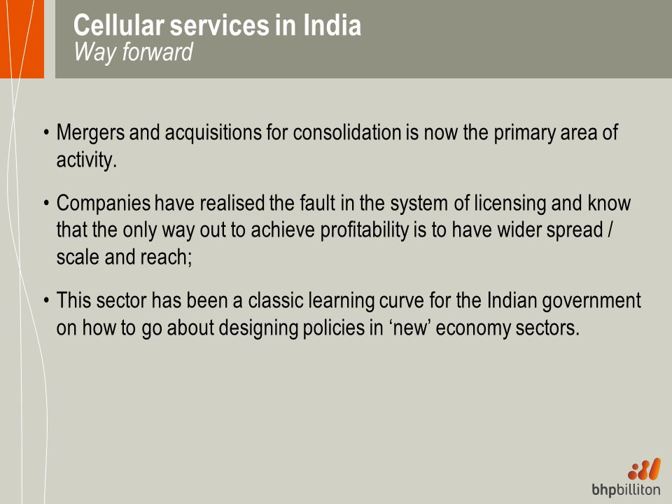 Cellular services in India Way forward Mergers and acquisitions for consolidation is now the primary area of activity. Companies have realised the fau