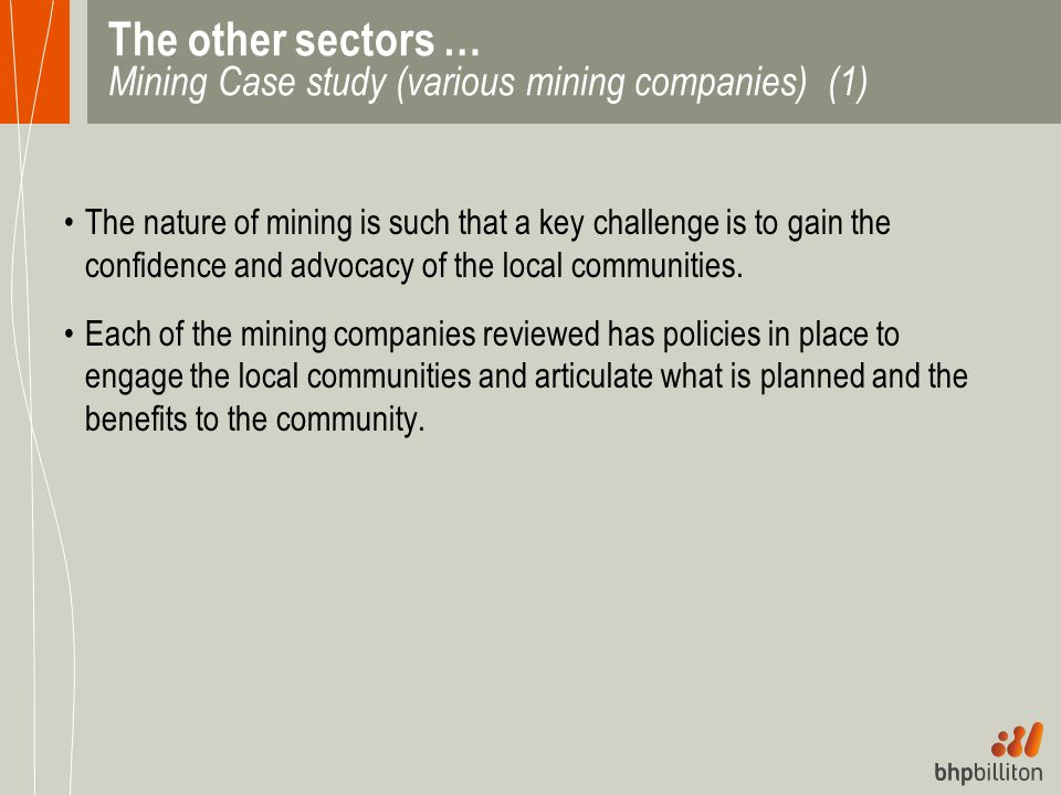 The other sectors … Mining Case study (various mining companies) (1) The nature of mining is such that a key challenge is to gain the confidence and a
