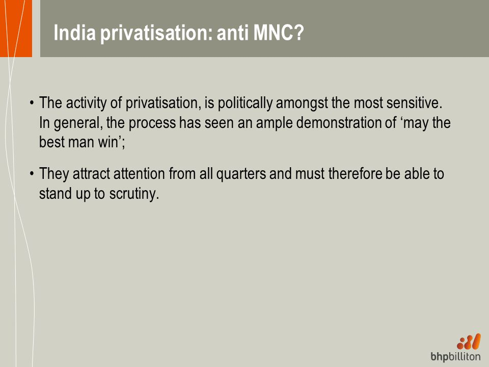 India privatisation: anti MNC? The activity of privatisation, is politically amongst the most sensitive. In general, the process has seen an ample dem