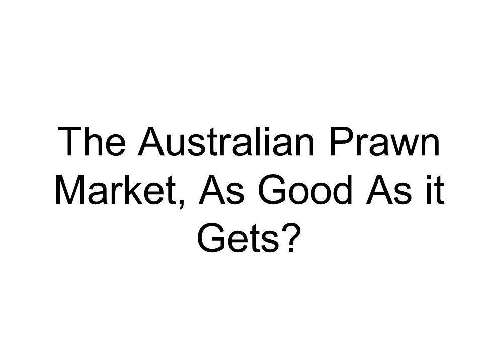 The Australian Prawn Market, As Good As it Gets