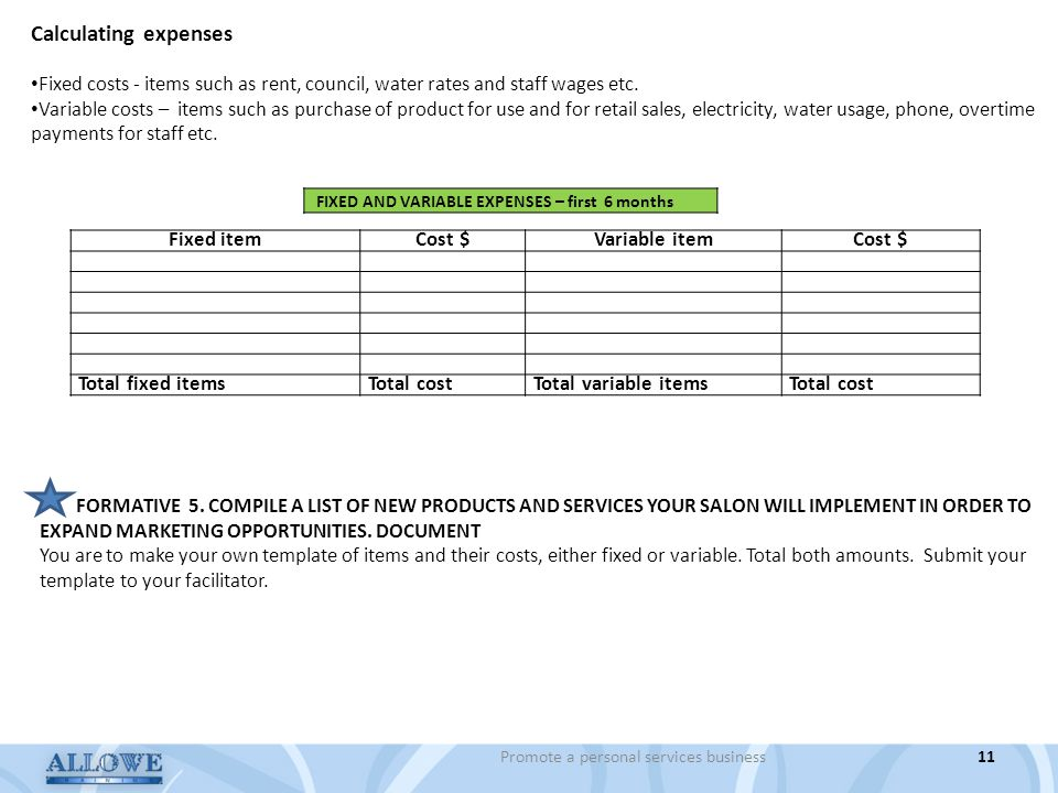 Promote a personal services business11 Calculating expenses Fixed costs - items such as rent, council, water rates and staff wages etc.