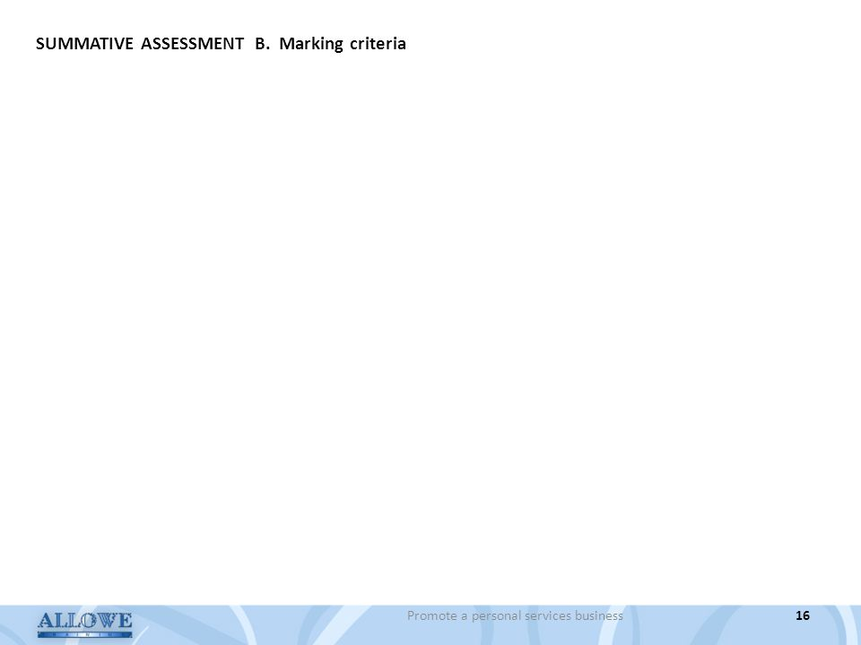 Promote a personal services business16 SUMMATIVE ASSESSMENT B. Marking criteria