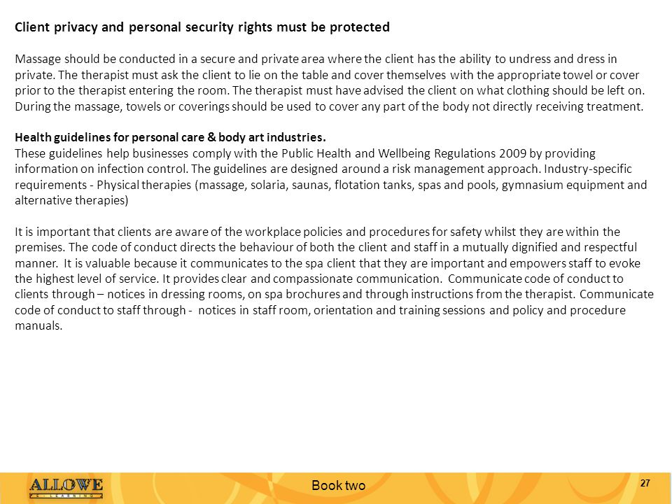 Book two 27 Client privacy and personal security rights must be protected Massage should be conducted in a secure and private area where the client ha