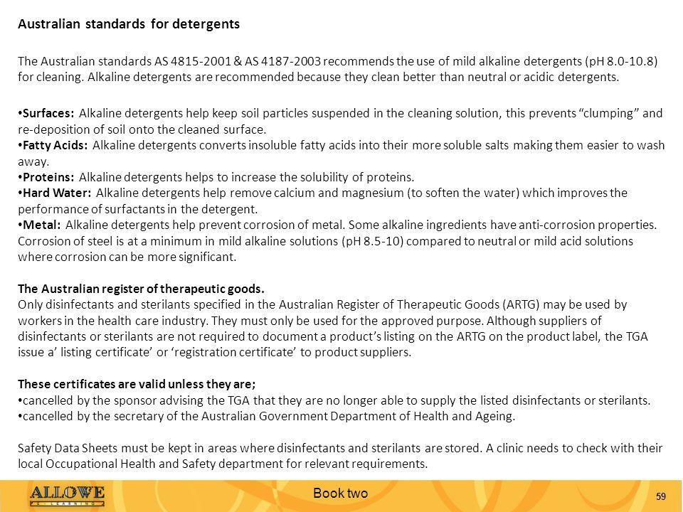Book two 59 Australian standards for detergents The Australian standards AS 4815-2001 & AS 4187-2003 recommends the use of mild alkaline detergents (p