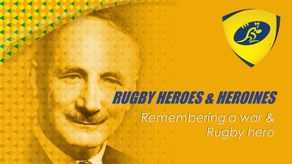 RUGBY HEROES & HEROINES Remembering a war & Rugby hero