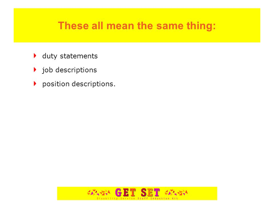 These all mean the same thing: duty statements job descriptions position descriptions.