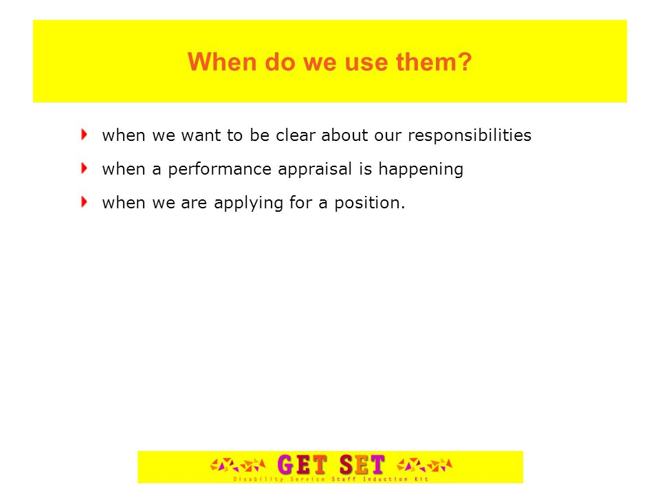 When do we use them? when we want to be clear about our responsibilities when a performance appraisal is happening when we are applying for a position