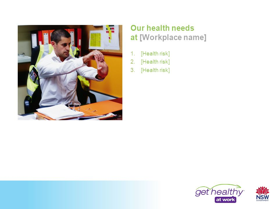 Our health needs at [Workplace name] 1.[Health risk] 2.[Health risk] 3.[Health risk]