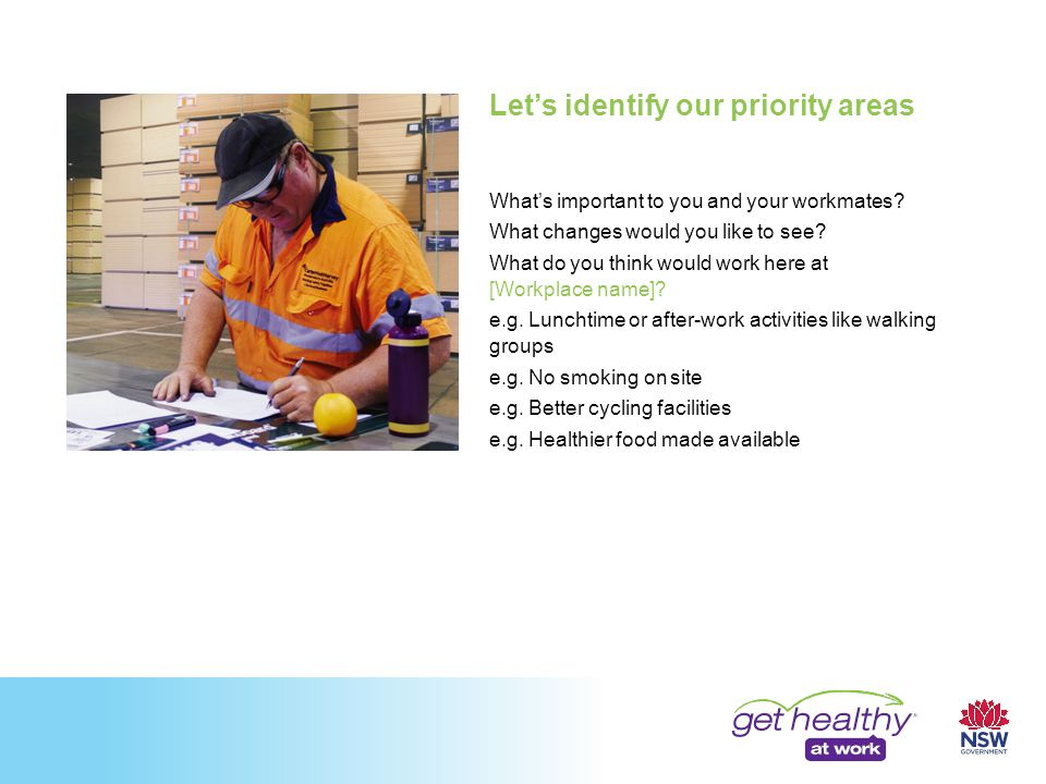 Let's identify our priority areas What's important to you and your workmates.