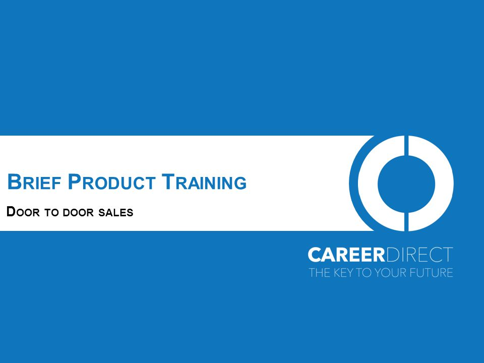 P URPOSE OF THIS MODULE By the end of this training module the learner will have a clear understanding, and able to demonstrate this knowledge, of the products being offered by Career Direct and the process for making an offer to provide training to a customer.