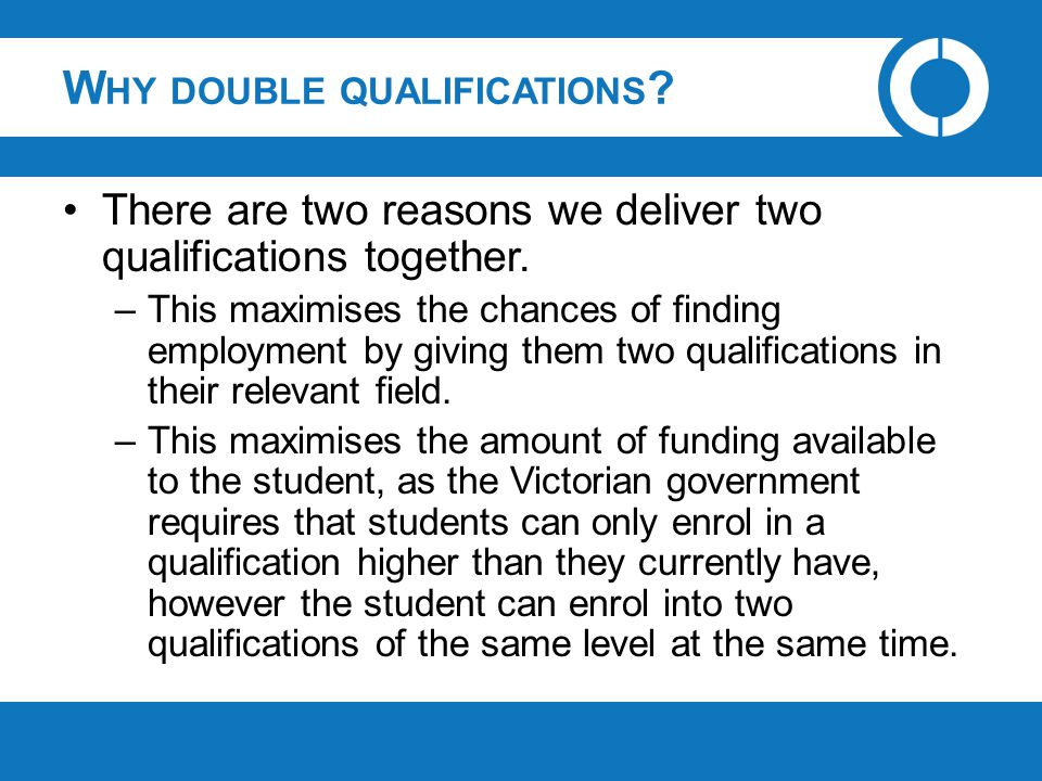 W HY DOUBLE QUALIFICATIONS ? There are two reasons we deliver two qualifications together. –This maximises the chances of finding employment by giving