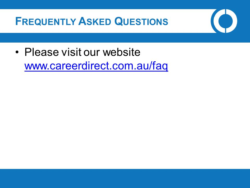 F REQUENTLY A SKED Q UESTIONS Please visit our website www.careerdirect.com.au/faq www.careerdirect.com.au/faq