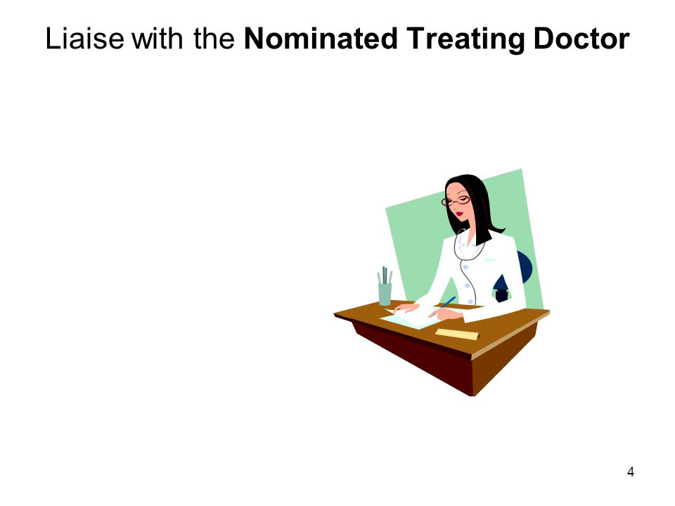 4 Liaise with the Nominated Treating Doctor