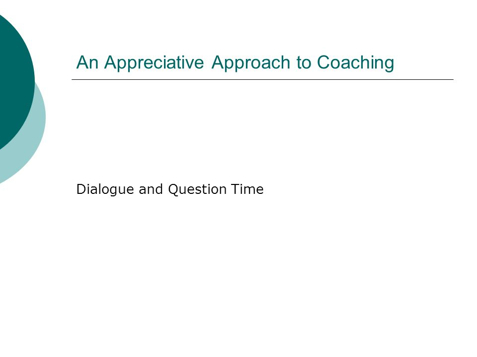An Appreciative Approach to Coaching Dialogue and Question Time
