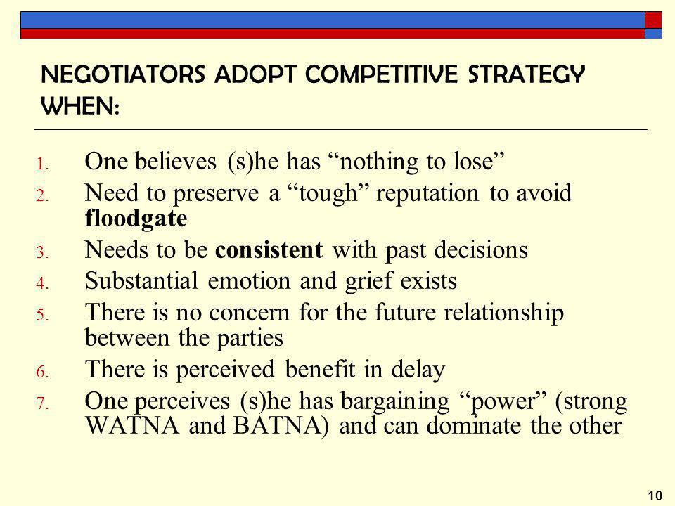 10 NEGOTIATORS ADOPT COMPETITIVE STRATEGY WHEN: 1.