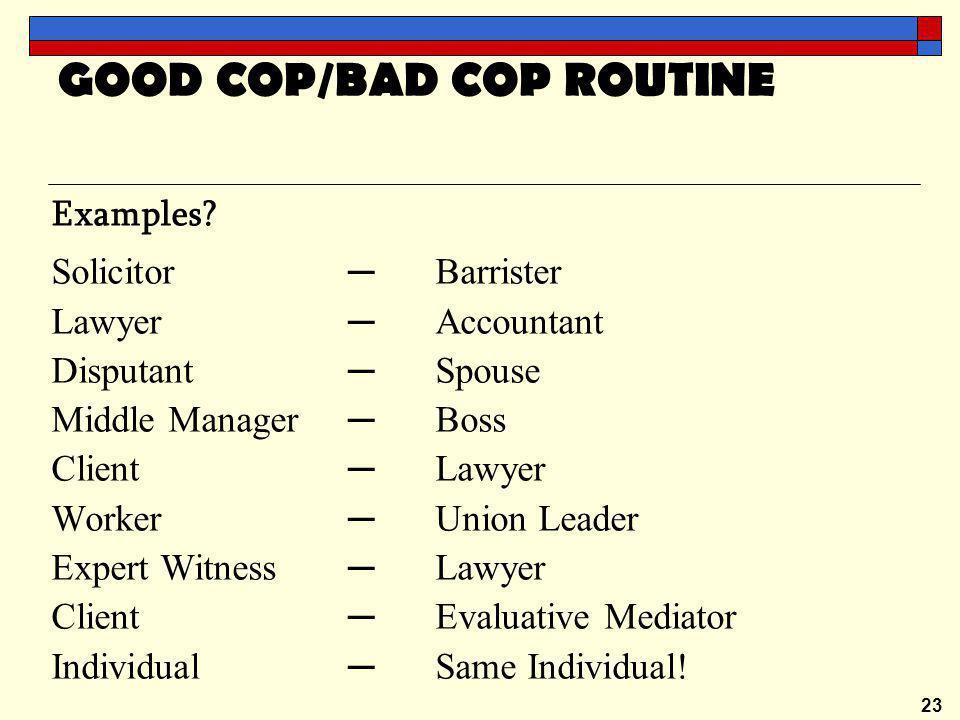 23 GOOD COP/BAD COP ROUTINE Examples.