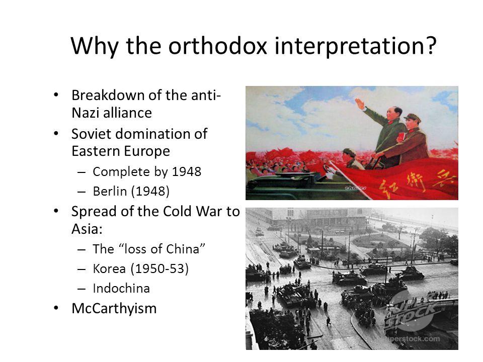 The revisionist interpretation Breakdown of the wartime alliance – US fault – Soviet behaviour.
