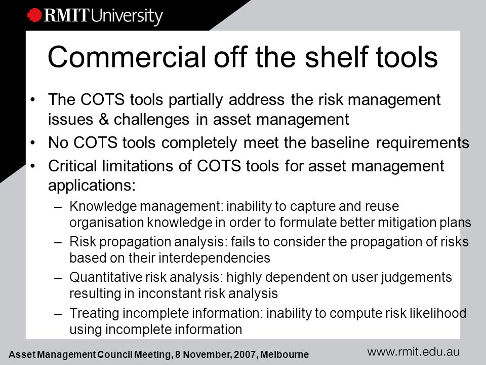 Asset Management Council Meeting, 8 November, 2007, Melbourne Difficulties in Asset Management Decisions Many factors are non-quantifiable Major decisions such as replacement, upgrade, overhaul should be based on optimising business performance Effective decision making needs a single value indicator that combines other indicators in a logical way