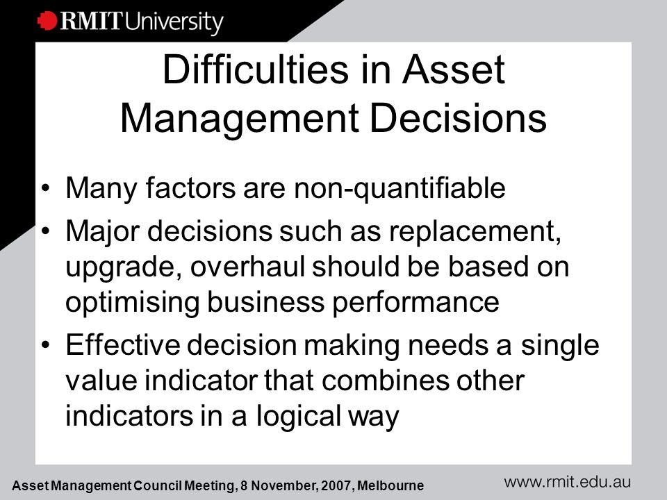 Asset Management Council Meeting, 8 November, 2007, Melbourne Vector of Priority To address inconsistency in dimensions, units of measurement, importance or criticality Computed by normalising the factors for both old and new asset conditions