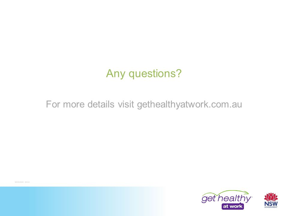 Any questions? For more details visit gethealthyatwork.com.au WC01504 0414