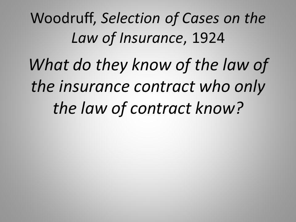 Woodruff, Selection of Cases on the Law of Insurance, 1924 What do they know of the law of the insurance contract who only the law of contract know