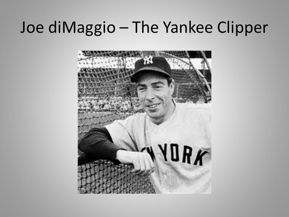 Joe diMaggio – The Yankee Clipper