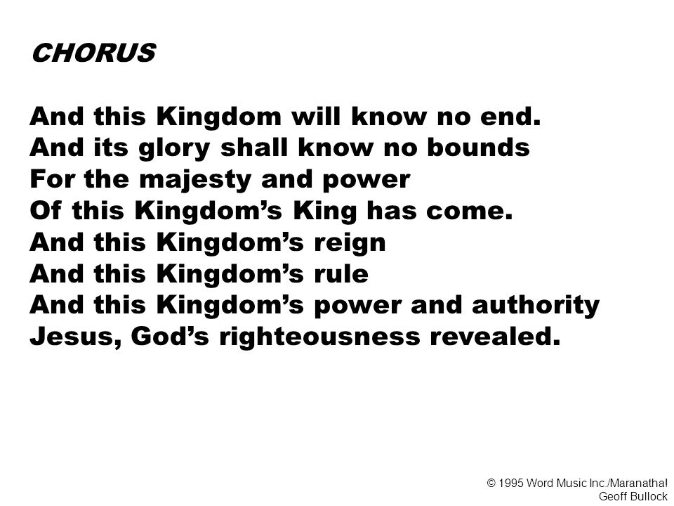 CHORUS And this Kingdom will know no end.