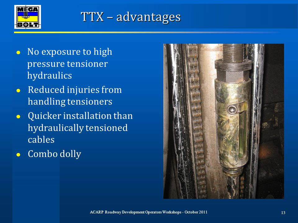 TTX – advantages ● No exposure to high pressure tensioner hydraulics ● Reduced injuries from handling tensioners ● Quicker installation than hydraulic