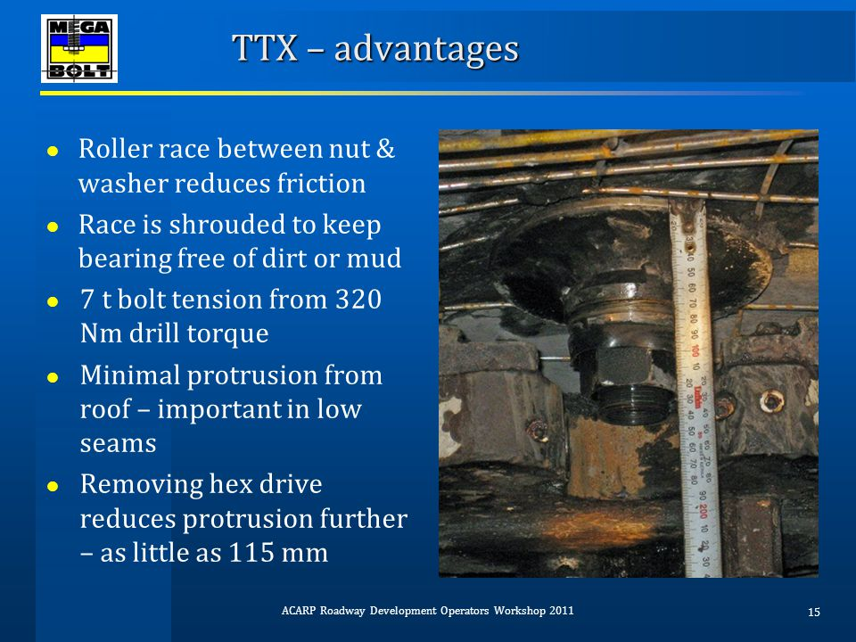 TTX – advantages ● Roller race between nut & washer reduces friction ● Race is shrouded to keep bearing free of dirt or mud ● 7 t bolt tension from 32