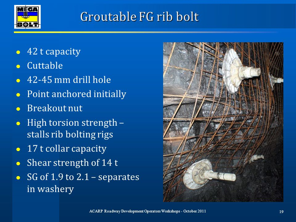 Groutable FG rib bolt ● 42 t capacity ● Cuttable ● 42-45 mm drill hole ● Point anchored initially ● Breakout nut ● High torsion strength – stalls rib