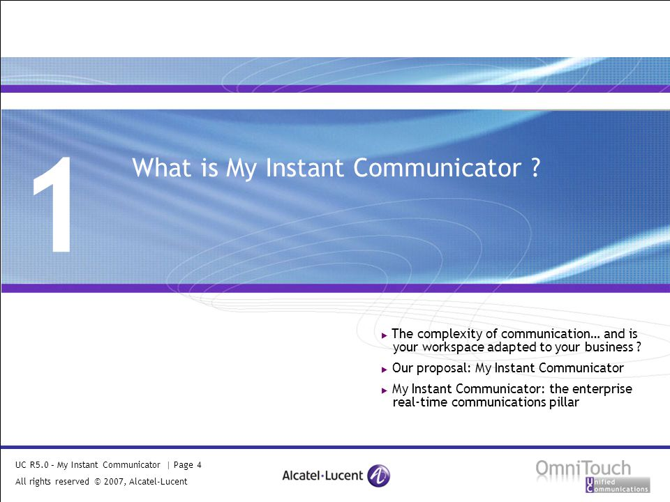 UC R5.0 – My Instant Communicator | Page 4 All rights reserved © 2007, Alcatel-Lucent 2006 1 What is My Instant Communicator .
