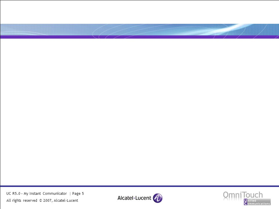 UC R5.0 – My Instant Communicator | Page 5 All rights reserved © 2007, Alcatel-Lucent 2006