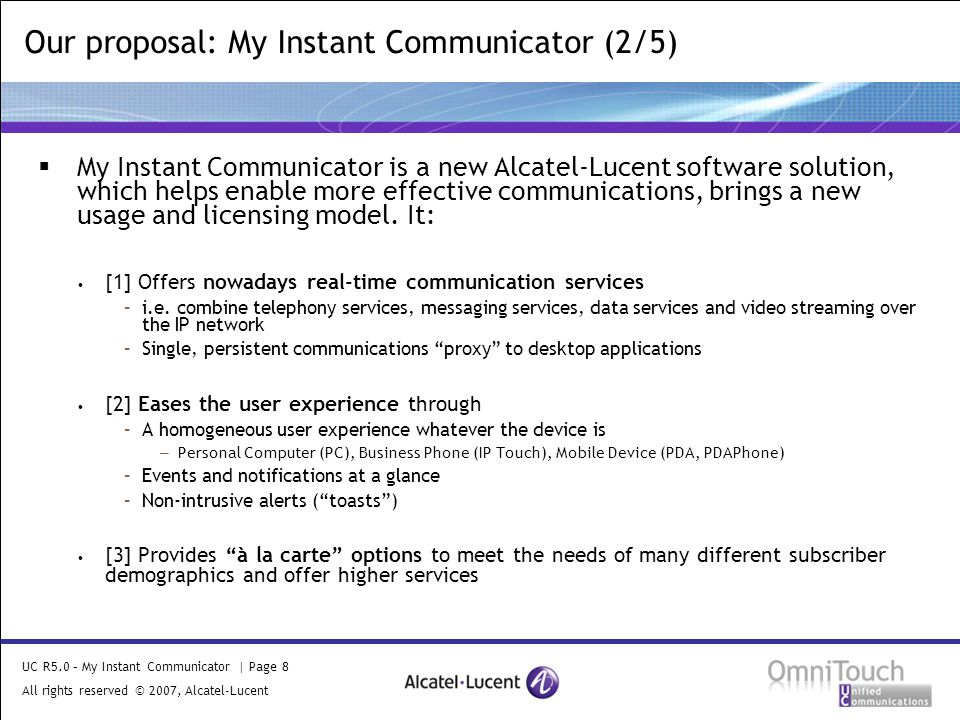 UC R5.0 – My Instant Communicator | Page 8 All rights reserved © 2007, Alcatel-Lucent 2006  My Instant Communicator is a new Alcatel-Lucent software solution, which helps enable more effective communications, brings a new usage and licensing model.