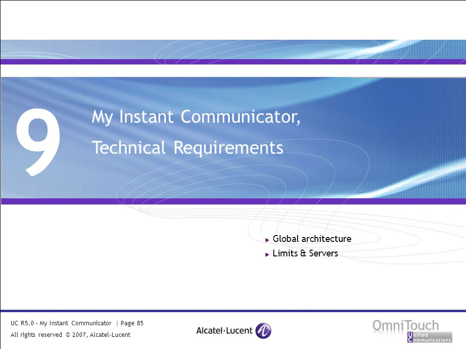 UC R5.0 – My Instant Communicator | Page 85 All rights reserved © 2007, Alcatel-Lucent 2006 9 My Instant Communicator, Technical Requirements  Global architecture  Limits & Servers