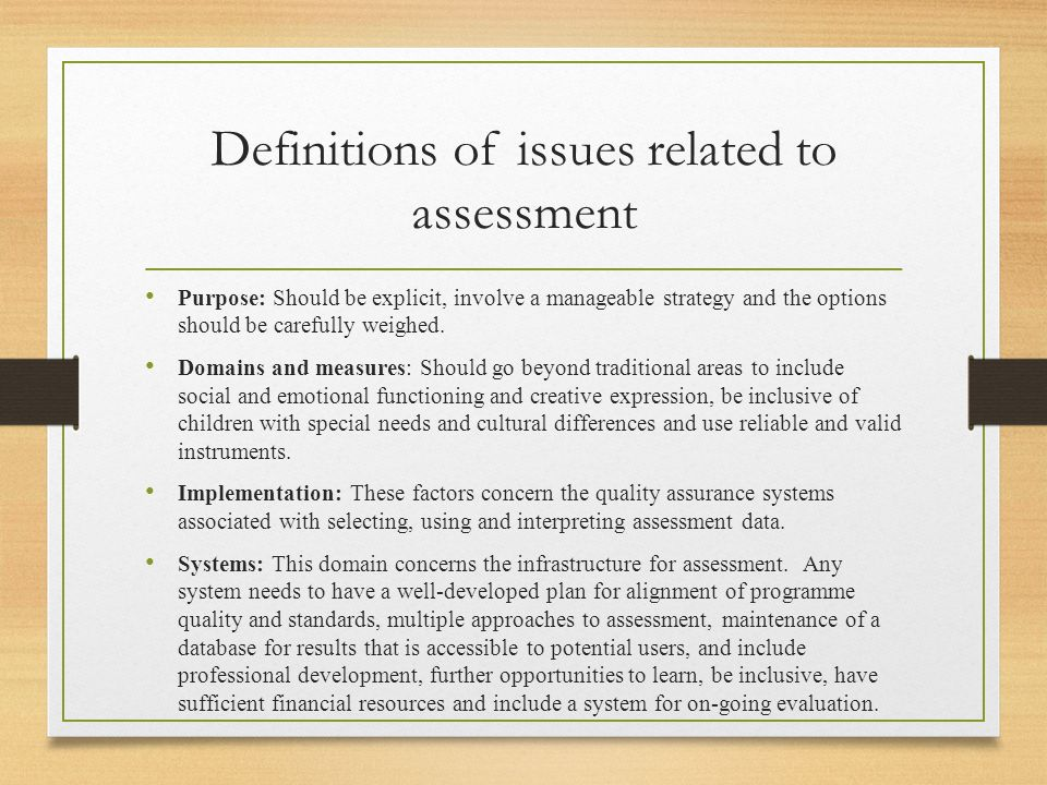 Definitions of issues related to assessment Purpose: Should be explicit, involve a manageable strategy and the options should be carefully weighed. Do