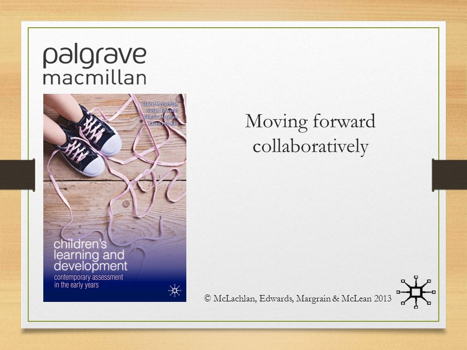 Moving forward collaboratively © McLachlan, Edwards, Margrain & McLean 2013