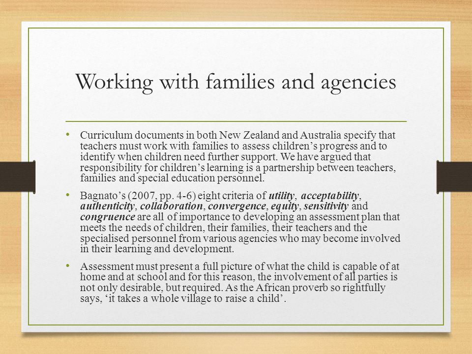 Working with families and agencies Curriculum documents in both New Zealand and Australia specify that teachers must work with families to assess chil