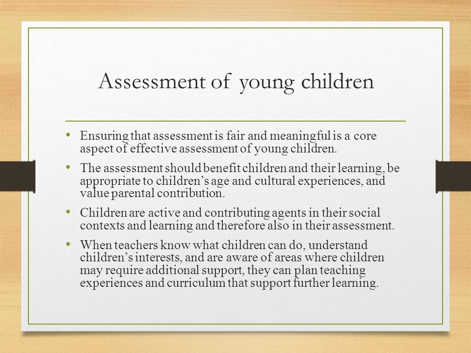 Assessment of young children Ensuring that assessment is fair and meaningful is a core aspect of effective assessment of young children. The assessmen