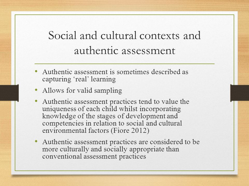 Authentic assessment practices Require: thoughtful planning, clear goals and expectations, and instructional activities that guide children's performance and provide opportunities for improvement.
