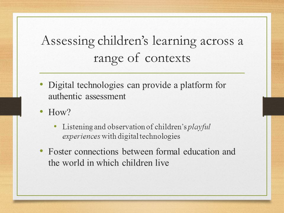 Digital technologies – a collaborative approach Using digital technologies in ways that empower learners to learn together assessment practices can, in turn, provide agency to young learners and position them to take responsibility for learning Multiple sources of evidence can contribute to authenticity of assessment.