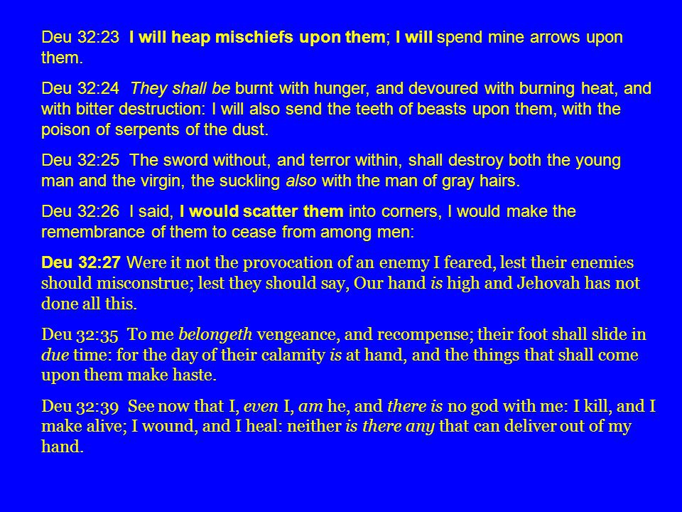 After the time of Jacobs trouble Yahweh will turn his Judgments on the Nations: Deu 32:43 Rejoice, O ye nations, with his people: for he will avenge the blood of his servants, and will render vengeance to his adversaries, and will be merciful unto his land, and to his people.