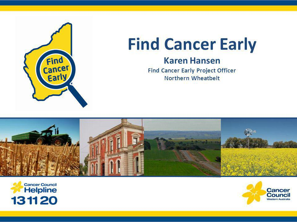 Find Cancer Early Karen Hansen Find Cancer Early Project Officer Northern Wheatbelt