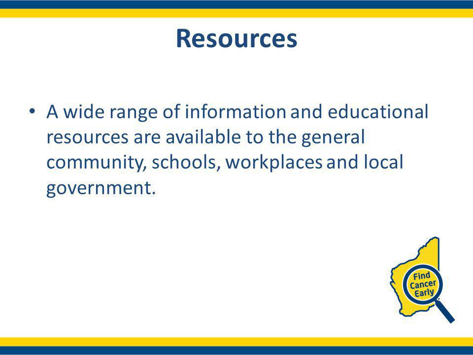 Resources A wide range of information and educational resources are available to the general community, schools, workplaces and local government.