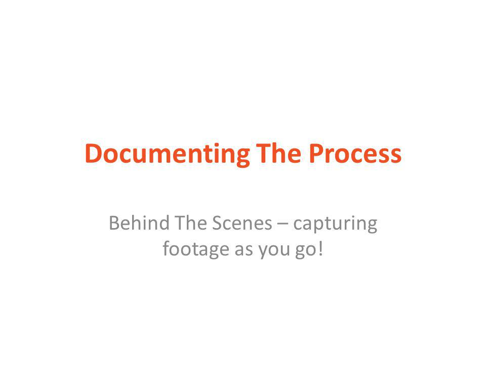 Documenting The Process Behind The Scenes – capturing footage as you go!