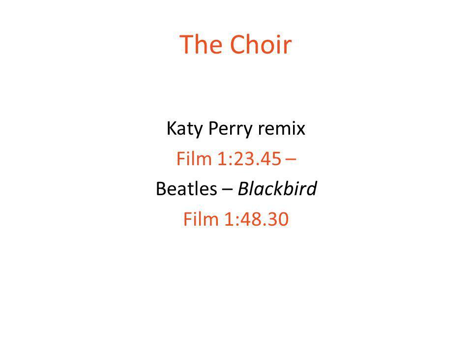 The Choir Katy Perry remix Film 1:23.45 – Beatles – Blackbird Film 1:48.30