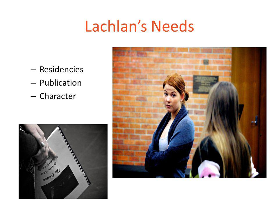 Lachlan's Needs – Residencies – Publication – Character