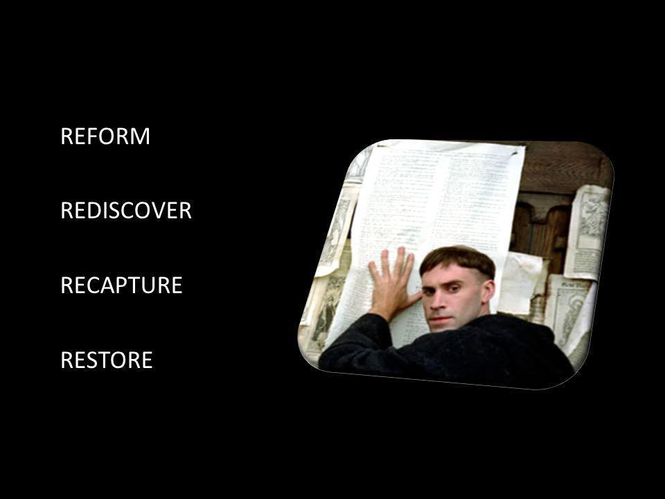 REFORM REDISCOVER RECAPTURE RESTORE