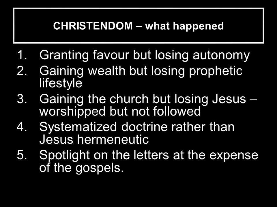 CHRISTENDOM – what happened 6.Religion at the expense of discipleship 7.Social order at the expense of social justice 8.Self-centred control at the expense of servanthood.