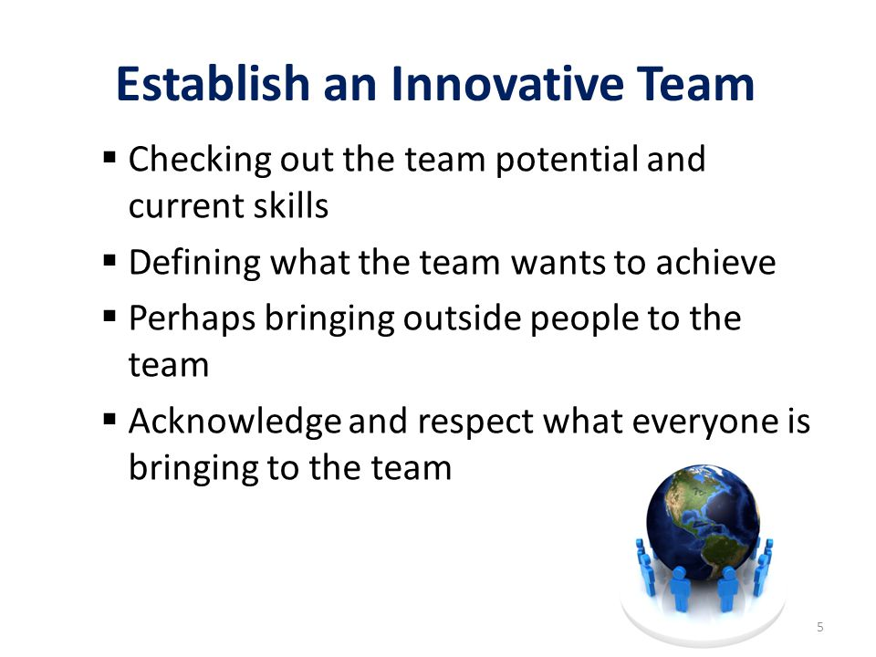 Establish an Innovative Team  Agree on the rules and responsibilities  Using techniques such as brain storming to come up with some new ideas  Work together as a team by sharing and resolving problems on the way through the process 6